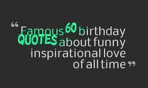 Famous 60 birthday quotes about funny inspirational love of all time
