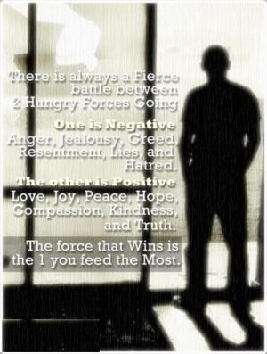 ... . The force that Wins is the One you feed the Most. - Author Unknown