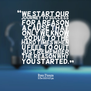 Quotes Picture: we start our journey to success for a reason a cause ...