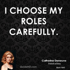 choose my roles carefully.