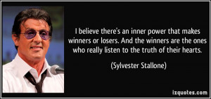 ... who really listen to the truth of their hearts. - Sylvester Stallone
