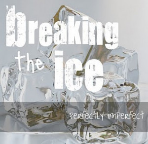 Breaking the Ice!