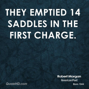 They emptied 14 saddles in the first charge.