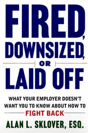 Fired, Downsized, or Laid Off: What Your Employer Doesn't Want You to ...