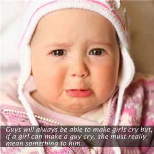 always be able to make girls cry but, if a girl can make a guy cry ...