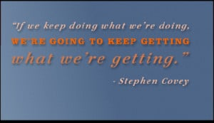 If we keep doing what we're doing, we're going to keep getting ...