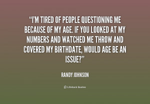 quote-Randy-Johnson-im-tired-of-people-questioning-me-because-186778_1 ...