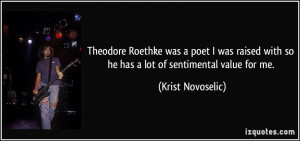... with so he has a lot of sentimental value for me. - Krist Novoselic