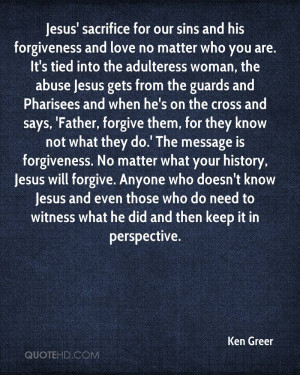 Jesus Quotes About Love And Forgiveness Jesus' sacrifice for our sins