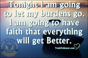 Tonight I am going to let my burdens go, Faith Quotes