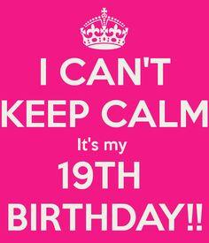 Calm It's My 19th Birthday   CAN'T KEEP CALM It's my 19TH BIRTHDAY ...