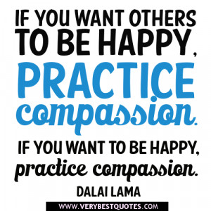 compassion quotes, If you want to be happy, practice compassion ...