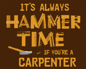 It's Always Hammer Time (If You're a Carpenter)