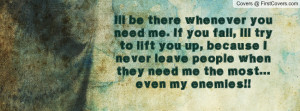 Ill be there whenever you need me. If you fall, Ill try to lift you up ...