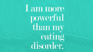 am more powerful than my eating disorder.