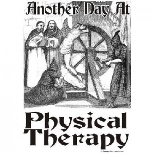 Physical Therapy Funny Quotes Physical therapy knows that it