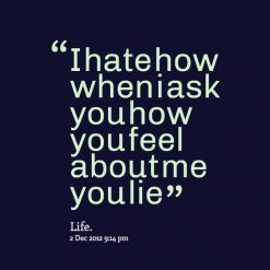 ... of quotes I hate how when i ask you how you feel about me you lie