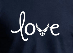 Air Force Love Quotes Air force love - perfect shirt