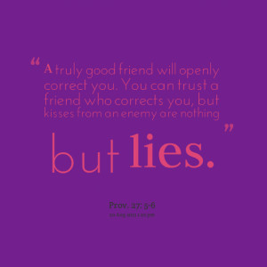 Quotes Picture: a truly good friend will openly correct you you can ...