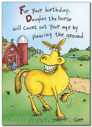 Funny Birthday Card - FRONT: For your birthday, Douglas the horse ...