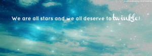 ... are all stars and we all deserve to twinkle. ~