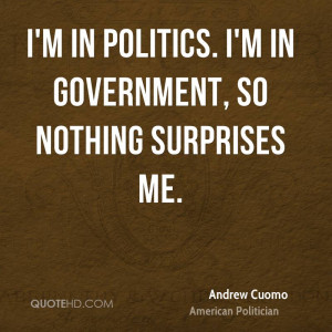 in politics. I'm in government, so nothing surprises me.