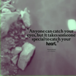 Quotes Picture: anyone can catch your eyes, but it takes someone ...