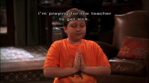 Im praying for the teacher to get sick