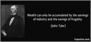 Wealth can only be accumulated by the earnings of industry and the ...