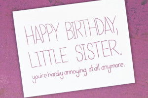 Funny Happy Birthday Little Sister You're Hardly Annoying at All ...