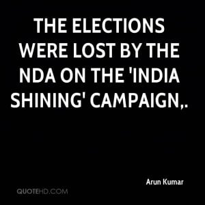 The elections were lost by the NDA on the 'India Shining' campaign,.