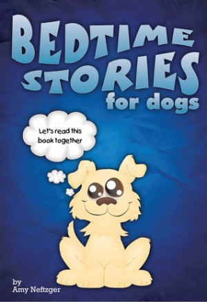 Bedtime Stories for Dogs & Bedtime Stories for Cats - Amy Neftzger ...