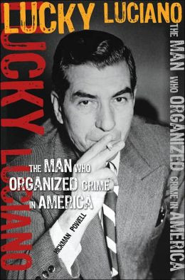 Lucky Luciano: The Man Who Organized Crime in America