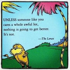 am the Lorax. I speak for the trees.