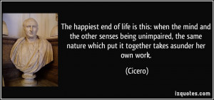 The happiest end of life is this: when the mind and the other senses ...