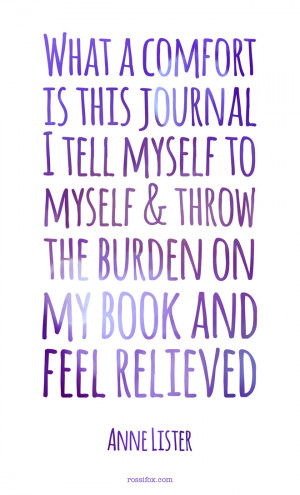 Anne Lister quote about journal writing - What a comfort is this ...