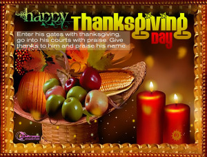 Enter his gates with Thanksgiving , go into his courts with praise ...