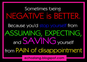 Sometimes being negative is better, because you'd stop yourself