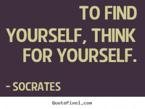 Quotes about inspirational - To find yourself, think for yourself.