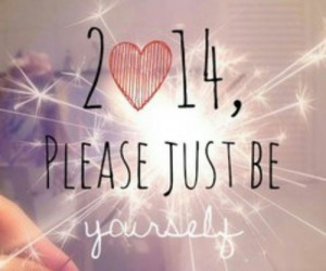 2014 please just be yourself quotes