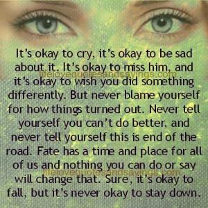 it s okay to cry it s okay to be sad about it it s okay to miss him ...