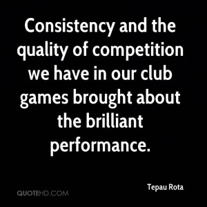 Consistency and the quality of competition we have in our club games ...