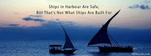 Inspiration quotes facebook cover photo,Ships are safe in harboaur