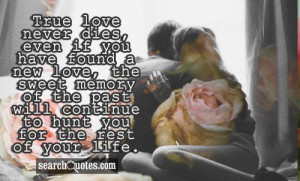 True love never dies, even if you have found a new love, the sweet ...