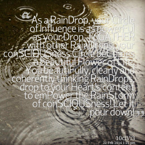 Quotes Picture: as a raindrop, your circle of influence is as powerful ...