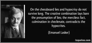 ... culmination in checkmate, contradicts the hypocrites. - Emanuel Lasker