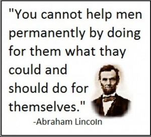 Abraham Lincoln NEVER lose sight that you can help your kids too much ...