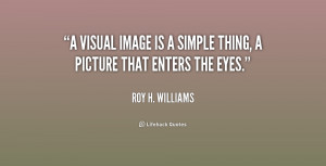 visual image is a simple thing, a picture that enters the eyes ...