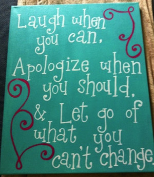... , Apologize When You Should, & Let Go Of What You Can't Change