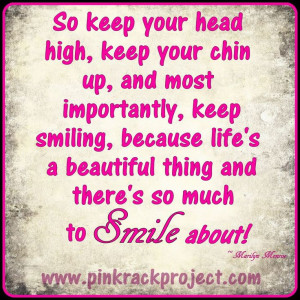 Keep your head held high, keep your chin up & don't stop smiling! # ...